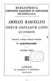 Rerum gestarum libri qui supersunt: Recensuit notisque selectis instruait V. Gardthausen, Volume 1
