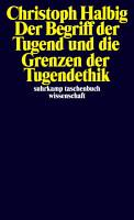 Der Begriff der Tugend und die Grenzen der Tugendethik PDF