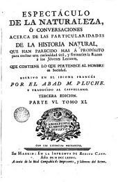 Espectáculo de la naturaleza ó Conversaciones acerca de las particularidades de la historia natural ... trad. al cástellano, 11(VI)