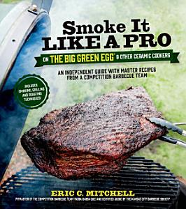 Smoke It Like a Pro on the Big Green Egg   Other Ceramic Cookers Book