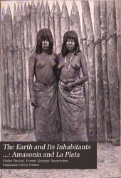 The Earth and Its Inhabitants ...: Amazonia and La Plata