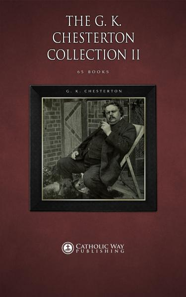 The G. K. Chesterton Collection II [65 Books]