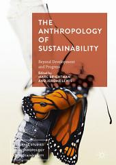The Anthropology of Sustainability: Beyond Development and Progress