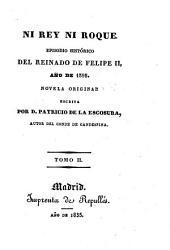 Ni Rey ni Roque. Episodo historico ... de Felipe II, ano de 1595 ..: Volumen 2
