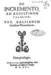 De incremento, ad Augustinum Valerium. Per Bassianum Landum Placentinum