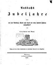 Ansbachs Jubeljahre: oder wie hat Ansbach, Stadt und Land vor etwa hundert Jahren ausgesehen?