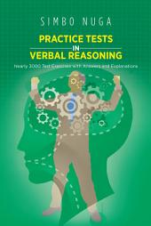 PRACTICE TESTS in VERBAL REASONING: Nearly 3000 Test Exercises with Answers and Explanations
