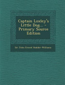 Captain Loxley's Little Dog... - Primary Source Edition