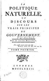 La politique naturelle ou Discours sur les vrais principes du gouvernement: Volume1