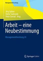 Arbeit – eine Neubestimmung: Managementforschung 24