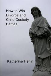 How to Win Divorce and Child Custody Battles