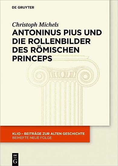 Antoninus Pius und die Rollenbilder des r  mischen Princeps PDF