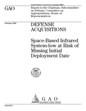 Defense acquisitons spacebased infrared systemlow at risk of missing initial deployment date : report to the Chairman, Subcommittee on Defense, Committee on Appropriations, House of Representatives