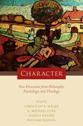 Character: New Directions from Philosophy, Psychology, and Theology