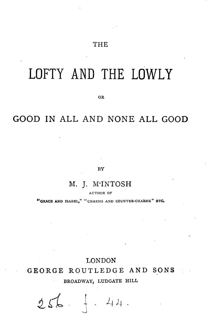The lofty and the lowly; or, Good in all, and none all good