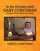 In the Kitchen with Gary Corcoran: Recipes from Home and Away