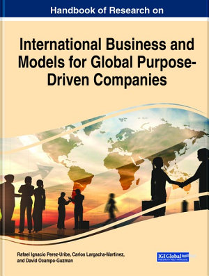 Handbook of Research on International Business and Models for Global Purpose Driven Companies PDF