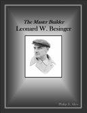 The Master Builder, Leonard W. Besinger