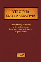 Virginia Slave Narratives: A Folk History of Slavery in the United States from Interviews with Former Slaves