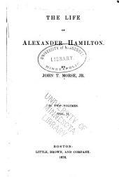 The Life of Alexander Hamilton: By John T. Morse, Jr, Volume 2