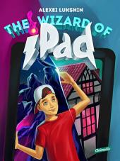 The Wizard of iPad - A Modern Day Fairy Tale for Children and Teenagers