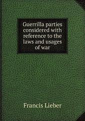 Guerrilla Parties: Considered with Reference to the Laws and Usages of War