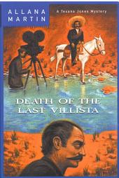 Death of the Last Villista: A Texana Jones Mystery