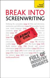 Break into Screenwriting: Your complete guide to writing for stage, screen or radio