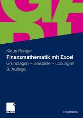 Finanzmathematik mit Excel: Grundlagen - Beispiele - Lösungen, Ausgabe 3