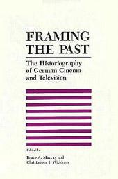 Framing the Past: The Historiography of German Cinema and Television