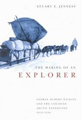 Making of an Explorer: George Hubert Wilkins and the Canadian Arctic Expedition, 1913-1916