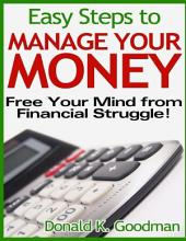Easy Steps to Manage Your Money: Free Your Mind from Financial Struggle!