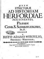 Stricturae ad historiam Herfordiae pertinentes, praeside Conr. S. Schurzfleischio, pr. P. excussae a Justo Adamo Werfelio, Herfordia - Westphalo