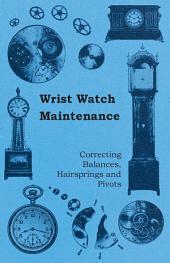 Wrist Watch Maintenance - Correcting Balances, Hairsprings and Pivots