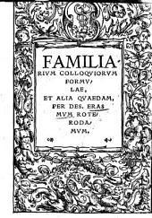 Familiarivm Colloqviorvm Formvlae, Et Alia Qvaedam Per Des. Erasmvm Roterodamvm