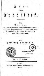 Idee einer Apodiktik: Ein Beytrag zur menschlichen Selbstverständigung und zur Entscheidung des Streits über Metaphysik, kritische Philosophie und Skepticismus. Zweyter Band, Band 2