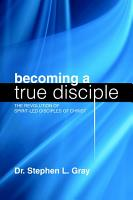 Becoming a True Disciple  The Revolution of Spirit Led Disciples of Christ PDF