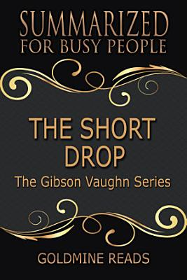 THE SHORT DROP  The Gibson Vaughn Series    Summarized for Busy People