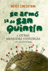 Se armó la de San Quintín: Y otras menudas historias de la Historia