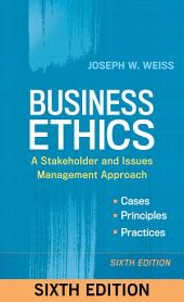 Business Ethics: A Stakeholder and Issues Management Approach, Edition 6