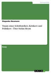 Traum eines Schriftstellers, Kritikers und Politikers - Über Stefan Heym