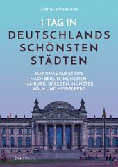 1 Tag in Deutschlands schönsten Städten: Martinas Städte-Kurztrips nach Berlin, München, Hamburg, Dresden, Münster, Köln und Heidelberg