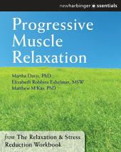 Progressive Muscle Relaxation: The Relaxation and Stress Reduction Workbook Chapter Singles, Edition 6