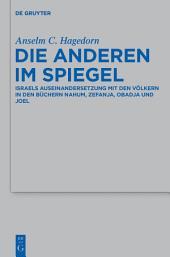 Die Anderen im Spiegel: Israels Auseinandersetzung mit den Völkern in den Büchern Nahum, Zefanja, Obadja und Joel