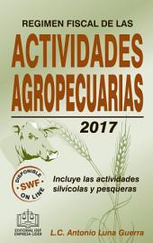 REGIMEN FISCAL DE LAS ACTIVIDADES AGROPECUARIAS 2017: Incluye las actividades silvícolas y pesqueras