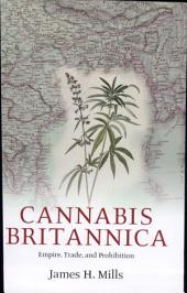 Cannabis Britannica: Empire, Trade, and Prohibition 1800-1928