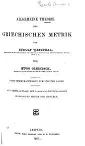 Bd., 2. abth. Griechische Metrik mit besonderer rücksicht auf die Strophengattungen und die übrigen melischen Metra, von A. Rossbach und R. Westphal. 3. Aufl. bearb. von August Rossbach. 1889