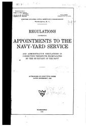 Regulations Governing Appointments to the Navy-yard Service and Administrative Regulations in Connection Therewith Promulgated by the Secretary of the Navy ...