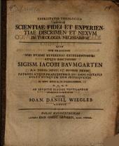 Exercitatio theol. sistens scientiae fidei et experientiae discrimen et nexum in theologia necessarium