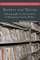 Secrets and Truth: Ethnograpy in the Archive of Romania's secret Police